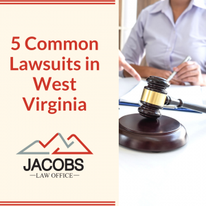 5 Common Lawsuits in West Virginia - Jacobs Law Office
