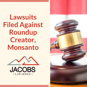 Lawsuits Filed Against Roundup Creator Monsanto