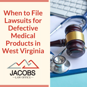 When to File Lawsuits for Defective Medical Products in West Virginia
